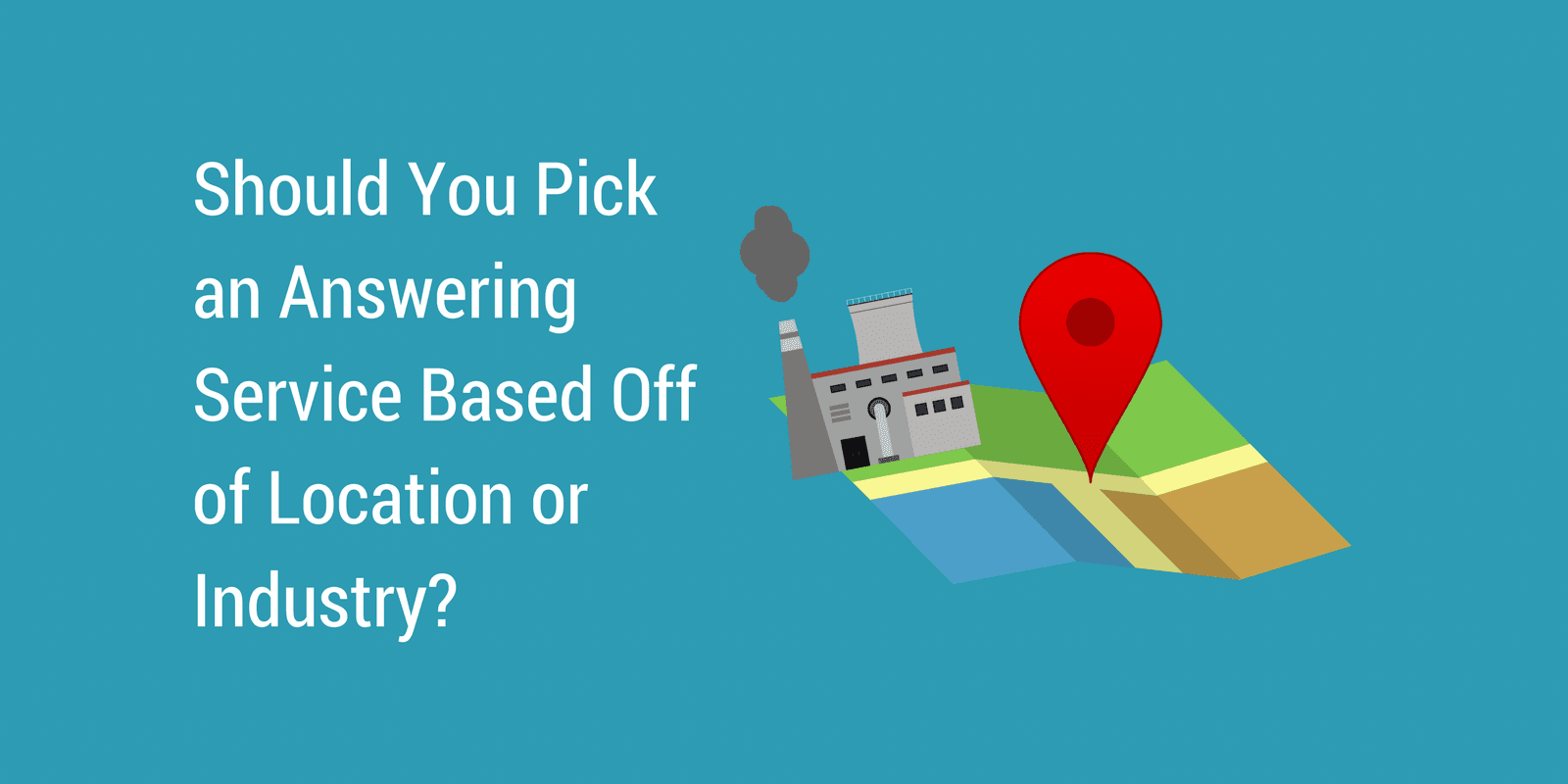 ShouldYou Pick an Answering Service Based Off Location or Industry?