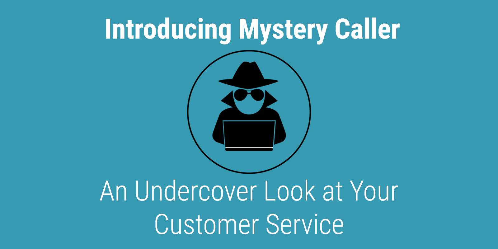 Mystery Caller: An Undercover Look at Your Customer Service