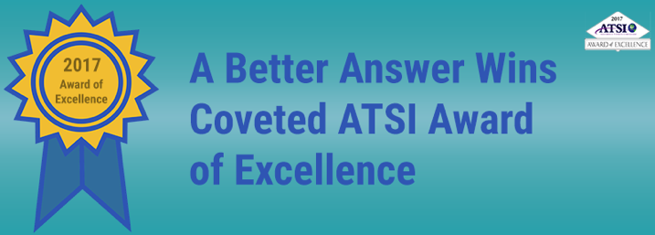 A Better Answer Wins Coveted ATSI Award of Excellence