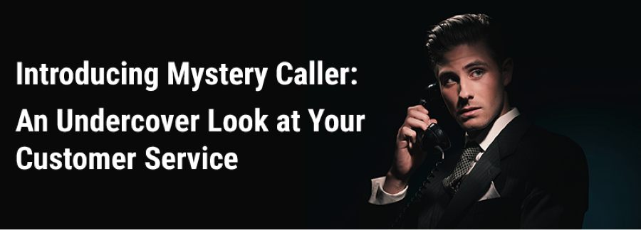 Introducing Mystery Caller: An Undercover Look at Your Customer Service