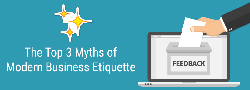 The Top 3 Myths of Modern Business Etiquette