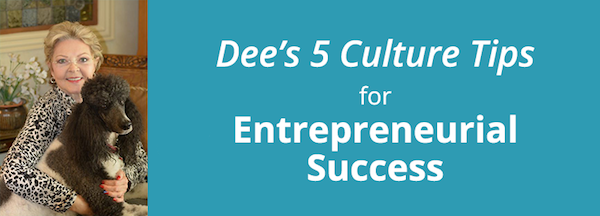 Dee's 5 Culture Tips for Entrepreneurial Success