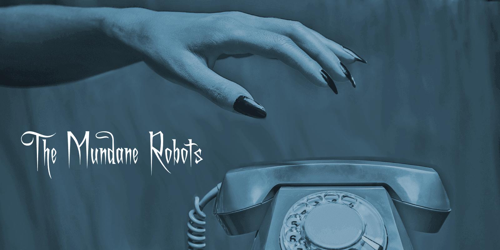 Customer Service Horror Stories: The Mundane Robots